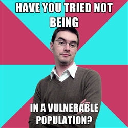 """Privilege Denying Dude said, """"Have you tried not being in a vulnerable population?"""""""